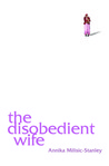 The Disobedient Wife by Annika Milisic-Stanley