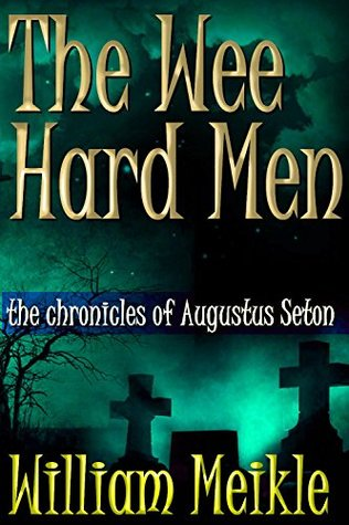 The Wee Hard Men (The Chronicles of Augustus Seton #3)