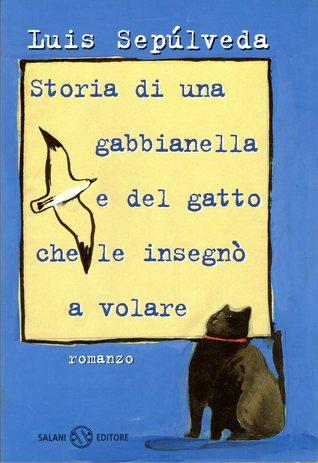 Storia di una gabbianella e del gatto che le insegnò a volare by Luis Sepúlveda