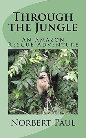 Through the Jungle: An Amazon Rescue Adventure FB2 iBook EPUB por Norbert Paul