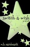 Switch a Wish by M.B. Earnheardt