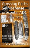 Crossing Paths Self-defense presents: ADC (all day carry), EDC for real life: book one of the Quick start series