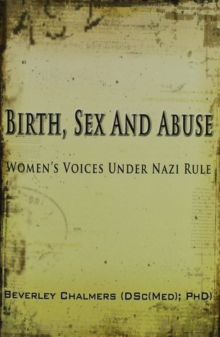 Birth, Sex and Abuse: Women's Voices Under Nazi Rule