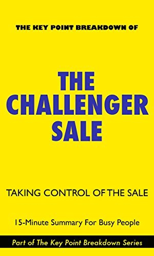 The Challenger Sale: Taking Control of the Customer Conversation | 15-Minute Summary For Busy People