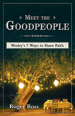 Meet the Goodpeople: Wesley's Seven Ways to Share Faith