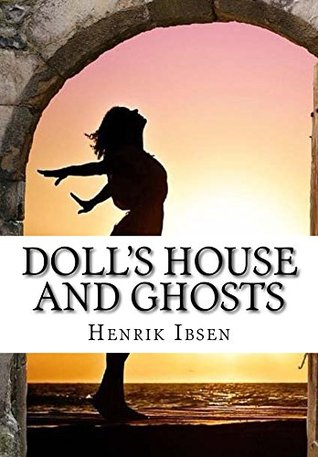 Doll's House and Ghosts