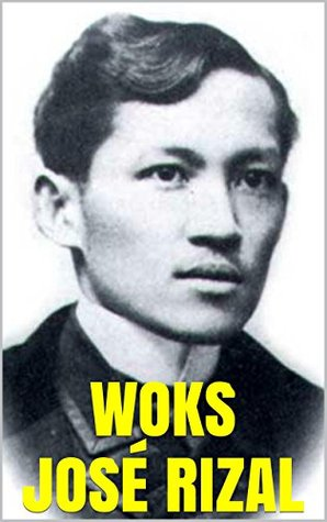 WORKS BY JOSÉ RIZAL: The Reign of Greed. The Social Cancer. The Philippines. Friars and Filipinos. The Indolence. An Eagle Flight.