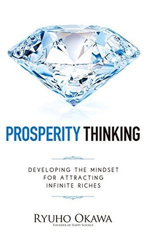 PROSPERITY THINKING: Developing the Mindset for Attracting Infinite Riches