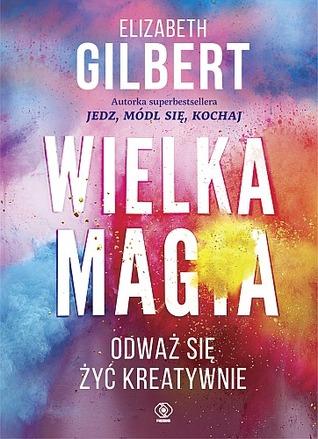 Wielka Magia by Elizabeth Gilbert