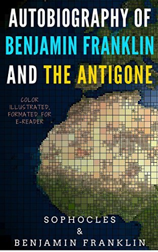 Autobiography Of Benjamin Franklin And The Antigone: Color Illustrated, Formatted for E-Readers