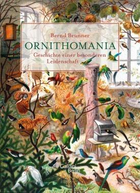 Ornithomania. Geschichte einer besonderen Leidenschaft