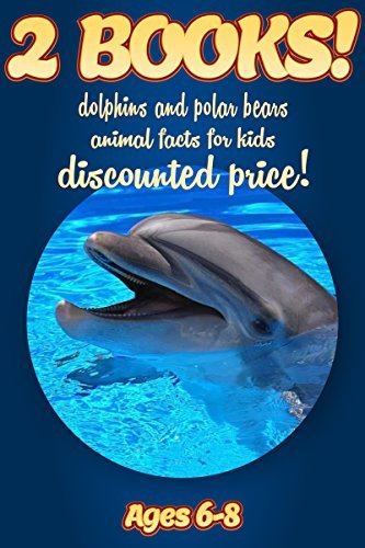 2 Bundled Books: Facts About Dolphins & Polar Bears For Kids Ages 6-8: Amazing Animal Facts And Pictures: Clouducated Blue Series Nonfiction For Kids