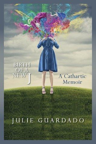 Birth of a New J: A Cathartic Memoir
