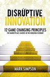 DISRUPTIVE INNOVATION: 12 Game Changing Principles for Marketplace Leaders in The Kingdom Economy