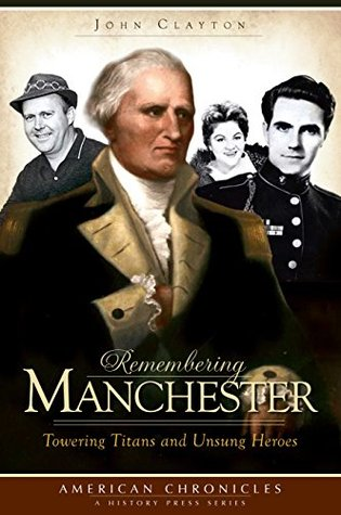 Remembering Manchester: Towering Titans and Unsung Heroes (American Chronicles)