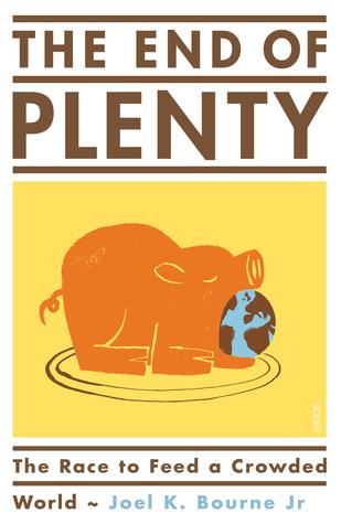 The End of Plenty by Joel K. Bourne