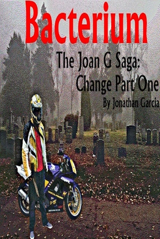 Bacterium The Joan G Saga: Change