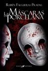 Las máscaras de porcelana by Rubén Falgueras Pradas