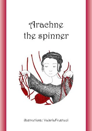 The myth of Arachne and Athena: Arachne the spinner