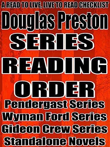 DOUGLAS PRESTON: SERIES READING ORDER: A READ TO LIVE, LIVE TO READ CHECKLIST [TOM BROADBENT SERIES, WYMAN FORD SERIES, AGENT PENDERGAST SERIES, GIDEON CREW SERIES]