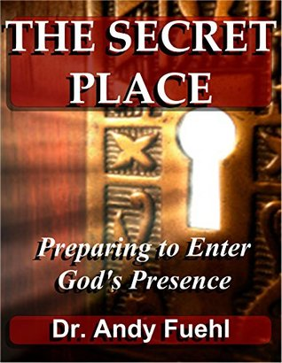 Preparing to Enter God's Presence (THE SECRET PLACE Book 1)