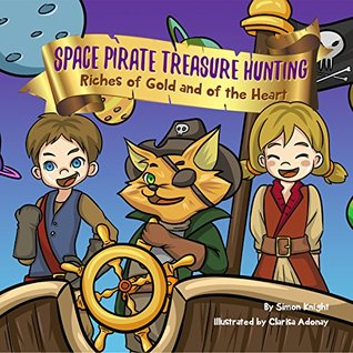 Space Pirate Treasure Hunting: Riches of Gold and of the Heart: (Beautifully Illustrated Children's Bedtime Story Book for Ages 1 - 9 with Pirates, a Tiger-Cat ... Princess and Dragon Children's Books)