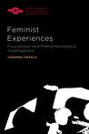 Feminist Experiences: Foucauldian and Phenomenological Investigations