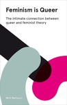 Feminism Is Queer: The Intimate Connection between Queer and Feminist Theory - Expanded Edition
