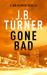 Gone Bad by J.B. Turner