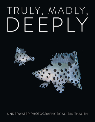 Truly, Madly, Deeply Limited Edition: Underwater Photography