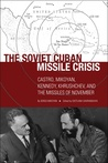 The Soviet Cuban Missile Crisis: Castro, Mikoyan, Kennedy, Khrushchev and the Missiles of November