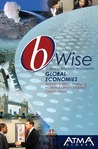 Global Economies: Rethinking BRICs, Emerging Markets & Other Outdated Classifications (bWise: Business Wisdom Worldwide)