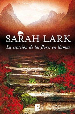 La estación de las flores en llamas by Sarah Lark