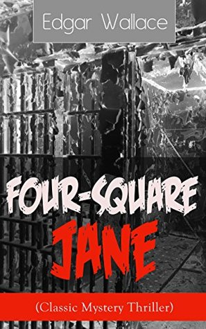 Four-Square Jane (Classic Mystery Thriller): A British Mystery Novel from the prolific author known for the creation of King Kong, The Four Just Men, Detective ... The Black Abbot & The Daffodil Murder