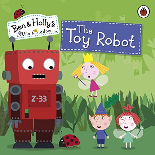 Ben and Holly's Little Kingdom: The Toy Robot Storybook