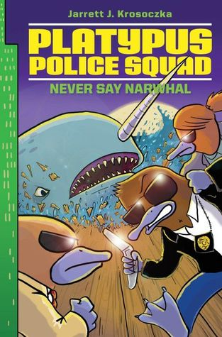 Never Say Narwhal (Platypus Police Squad, #4)