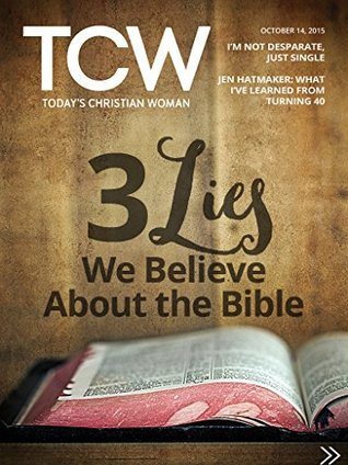 3 Lies We Believe About the Bible: I'm Not Desperate, Just Single | Jen Hatmaker: What I've Learned From Turning 40 (Today's Christian Woman Magazine Book 252)