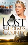 Lost in Holmes County by Rachel Yoder-May