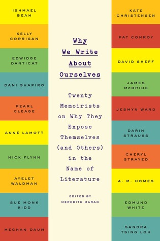 Ebook Why We Write About Ourselves: Twenty Memoirists on Why They Expose Themselves (and Others) in the Name of Literature by Meredith Maran PDF!