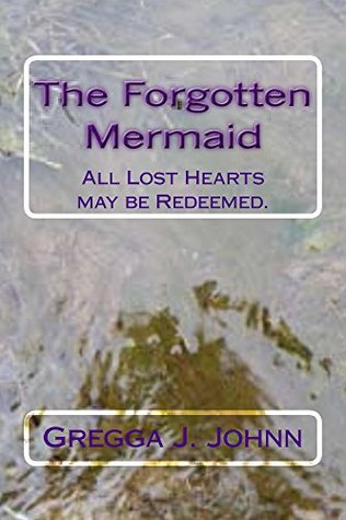 The Forgotten Mermaid: All Lost Hearts May be Redeemed