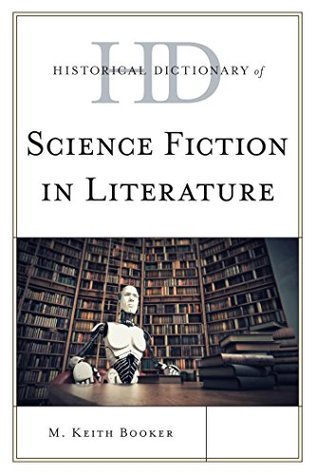Historical Dictionary of Science Fiction in Literature by M Keith Booker