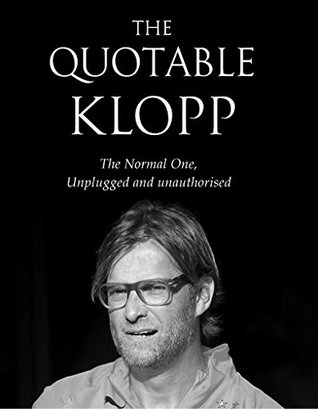 The Quotable Klopp: The Normal One, unplugged and unauthorised