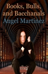 Books, Bulls, and Bacchanals by Angel  Martinez