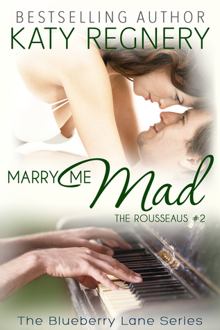 Marry Me Mad (The Rousseaus, #2; Blueberry Lane, #12)