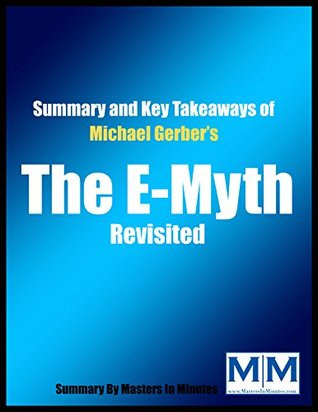 The E-Myth Revisited: Why Most Small Businesses Don't Work and What to Do About It by Michael Gerber | Summary & Key Takeaways in 20 Minutes