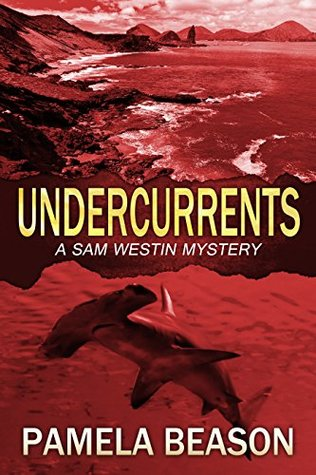 Undercurrents: A Wilderness Suspense Novel (The Sam Westin Mysteries Book 3)