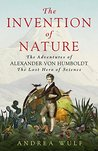 The Invention of Nature: The Adventures of Alexander von Humboldt, the Lost Hero of Science