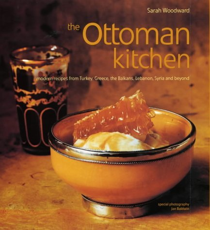 The Ottoman Kitchen: Modern Recipes from Turkey, Greece, the Balkans, Lebanon and Syria