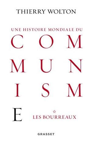 Une histoire mondiale du communisme, tome 1: Les bourreaux