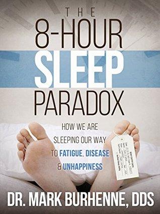 The 8 Hour Sleep Paradox By Mark Burhenne